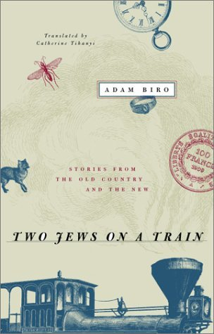 Two Jews on a Train: Stories from the Old Country and the New by Adam Biro (2001-05-01)