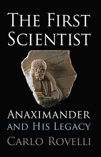 The First Scientist: Anaximander and His Legacy: Written by Carlo Rovelli, 2011 Edition, Publisher: Westholme Publishing, U.S. [Hardcover]