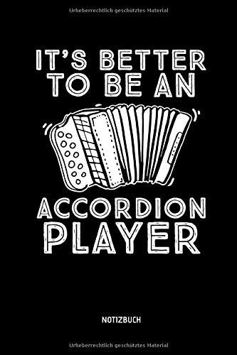 It's Better To Be An Accordion Player - Notizbuch: Lustiges Liniertes Akkordeon Notizbuch. Tolle Zubehör & Geschenk Idee für Akkordeon Spieler.