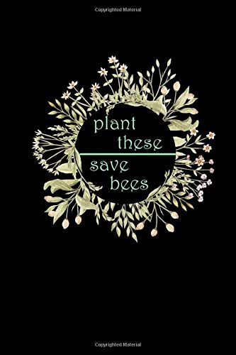 Plant These Save Bees: Calender Weekly 6x9 For Nature Lover | Beekeeper & Environmentalist Gifts | Planting Trees & Flowers For Gardeners - Bee Floral