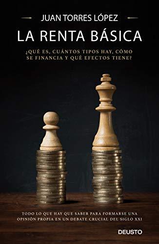 La renta básica: ¿Qué es, cuántos tipos hay, cómo se financia y qué efectos tiene? (Sin colección) por Juan Torres López