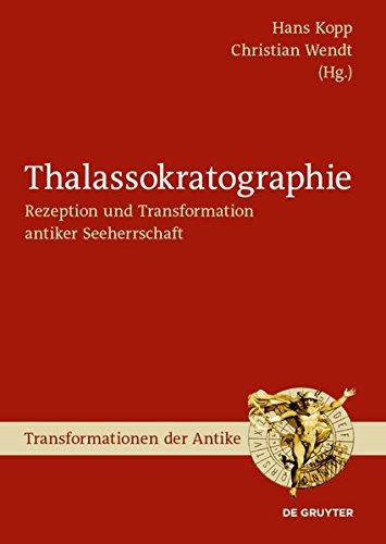 Thalassokratographie: RezeptionundTransformationantikerSeeherrschaft (Transformationen der Antike)
