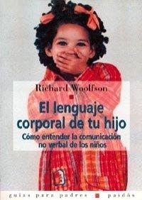 El lenguaje corporal de tu hijo: Cómo entender la comunicación no verbal de los niños (Guías para Padres) por Dr. Richard Woolfson