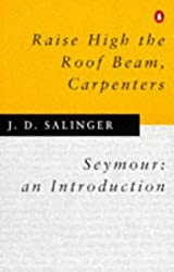 Raise High the Roof Beam, Carpenters and Seymour: an Introduction by J. D. Salinger (1994-08-04)