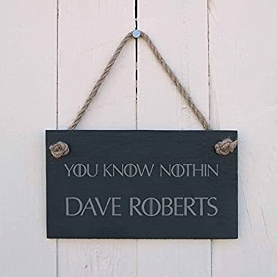 "Personalised Slate hanging sign - ""You know nothing - Dave Roberts"" - a great present for a birthday, or any Game of Thrones fan (name of choice to replace Dave Roberts)"
