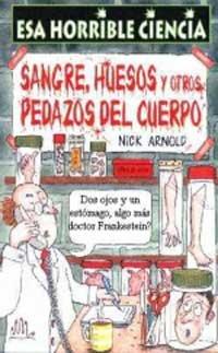 Sangre, huesos y otros pedazos del cuerp (NO FICCION INFANTIL) por Nick Arnold