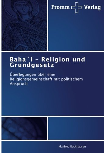 Baha´i – Religion und Grundgesetz: Überlegungen über eine Religionsgemeinschaft mit politischem Anspruch