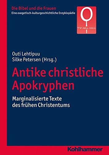 Antike christliche Apokryphen: Marginalisierte Texte des frühen Christentums (Die Bibel und die Frauen / Eine exegetisch-kulturgeschichtliche Enzyklopädie, Band 3)