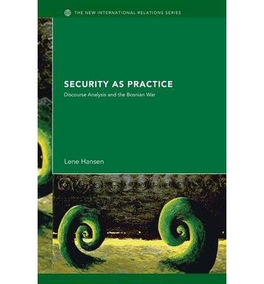 Security as Practice: Discourse Analysis and the Bosnian War (New International Relations) (Paperback) - Common