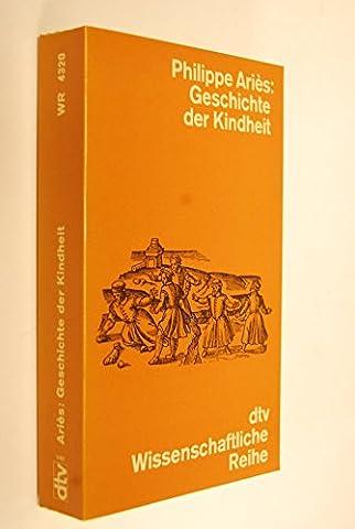 Geschichte der Kindheit. Mit einem Vorwort von Hartmut von Hentig. Aus dem Französischen von Caroline Neubaur und Karin Kersten