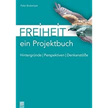 Freiheit - ein Projektbuch: Hintergründe - Perspektiven - Denkanstöße