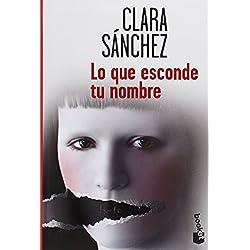 Lo Que Esconde Tu Nombre (Verano 2014) de Clara Sánchez (13 may 2014) Tapa blanda -- Premio Mandarache 2013