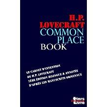 Commonplace Book: le carnet d'invention de Lovecraft, premiere edition bilingue d'apres les manuscrits originaux