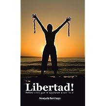 Libertad!: Reflexiones Que Te Ayudaran a Ser Libre