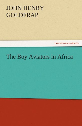 The Boy Aviators in Africa (TREDITION CLASSICS)