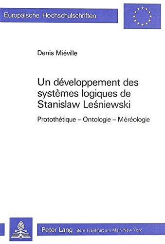 Un développement des systèmes logiques de Stanislaw Lesniewski: Protothétique, ontologie, méréologie par Denis Miéville