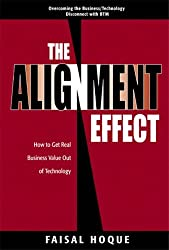 The Alignment Effect: How to Get Real Business Value Out of Technology (Financial Times (Prentice Hall))