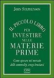 eBook Gratis da Scaricare Il piccolo libro per investire nelle materie prime Come operare nel mercato delle commodity senza bruciarsi (PDF,EPUB,MOBI) Online Italiano