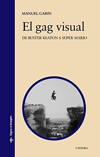 El gag visual: De Buster Keaton a Super Mario (Signo E Imagen) por Manuel Garin