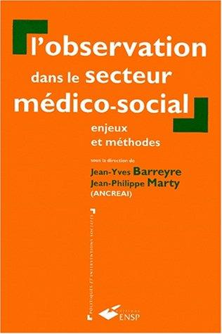 L'OBSERVATION DANS LE SECTEUR MEDICO-SOCIAL. Enjeux et mthodes