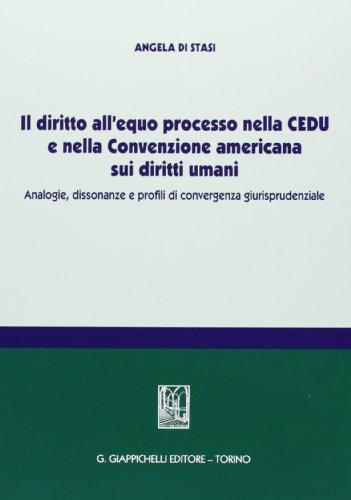 Il diritto all'equo processo nella CEDU e nella convenzione americana sui diritti umani. Analogie, dissonanze e profili di convergenza giurisprudenziale
