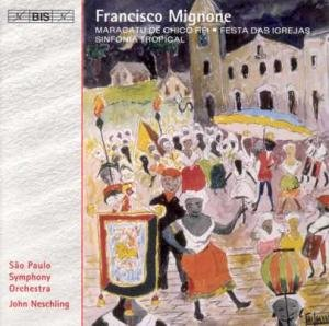 Francisco Mignone: Maracatu de Chico Rei; Festa das Igrejas; Sinfonia Tropical