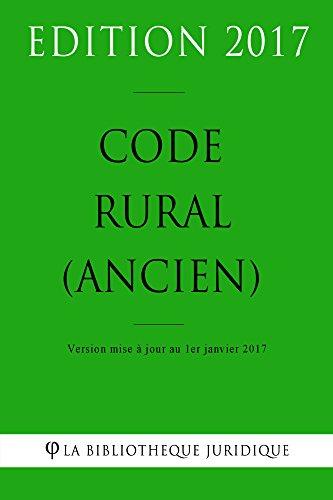 Code rural (ancien) 2017: Code rural (ancien) français au 1er janvier 2017