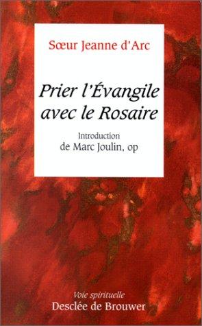 Prier l'évangile avec le Rosaire : Introduction de Marc Joulin par Soeur, O.P Jeanne d'Arc