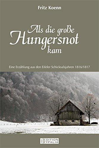 Als die große Hungersnot kam: Eine Erzählung aus den Eifeler Schicksalsjahren 1816/1817 (Edition Eyfalia)
