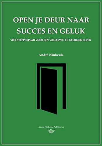 Open je deur naar succes en geluk: Vier stappenplan voor een succesvol en gelukkig leven (Dutch Edition)