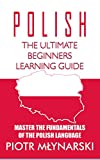 Polish : The Ultimate Beginners Learning Guide: Master The Fundamentals Of The Polish Language (Learn Polish, Polish Language, Polish for Beginners) (English Edition)