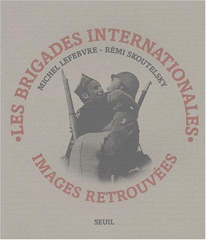 Les Brigades internationales : Images retrouvées par Michel Lefebvre, Rémi Skoutelsky