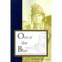 Out of the Blue: Us Army Airborne Operations in World War II