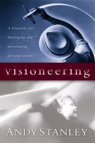 Visioneering: God's Blueprint for Developing and Maintaining Personal Vision