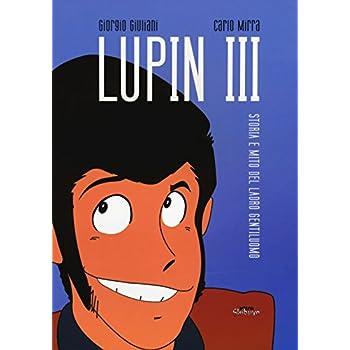 Lupin Iii. Storia E Mito Del Ladro Gentiluomo