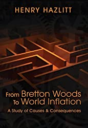 From Bretton Woods to World Inflation: A Study of Causes and Consequences (LvMI)