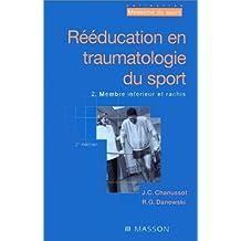 REEDUCATION EN TRAUMATOLOGIE DU SPORT. Tome 2, Membre inférieur et rachis, 2ème édition