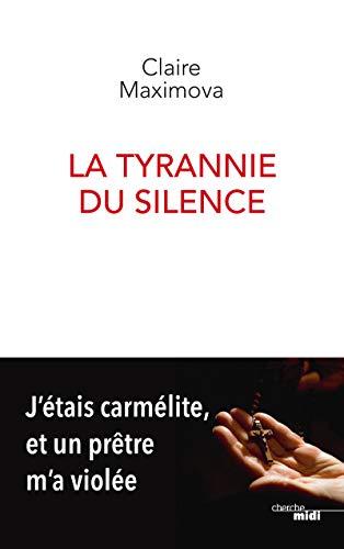 La Tyrannie du silence - J'étais carmélite, et un prêtre m'a violée par Claire MAXIMOVA