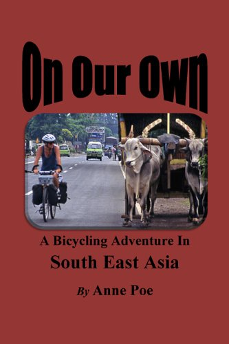 On Our Own: A Bicycling Adventure in South East Asia (English Edition) por Anne Poe