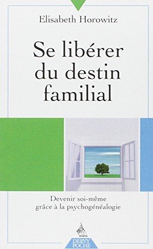 Se libérer du destin familial : Devenir soi-même grâce à la psychogénéalogie