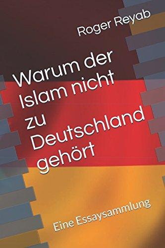 Warum der Islam nicht zu Deutschland gehört: Eine Essaysammlung