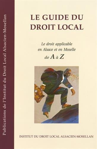 Le guide du droit local : Le droit applicable en Alsace et en Moselle de A à Z par IDL