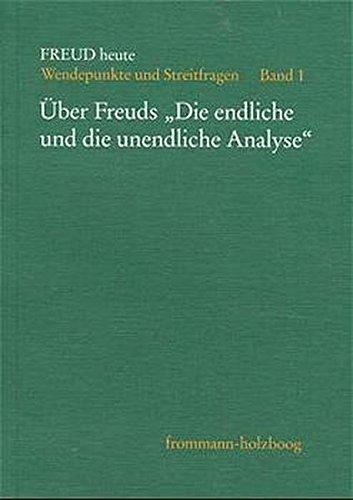Freud heute, Bd.1, Ãœber Freuds 'Die endliche und die unendliche Analyse'