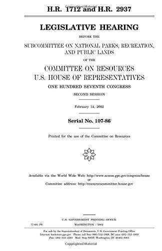 H.R. 1712 and H.R. 2937 : legislative hearing before the Subcommittee on National Parks, Recreation, and Public Lands of the Committee on Resources, ... Congress, second session, February 14, 2002.
