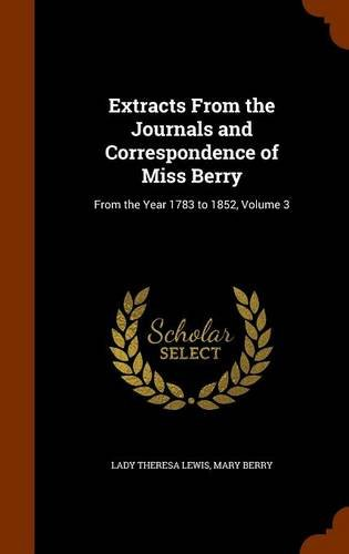 Extracts From the Journals and Correspondence of Miss Berry: From the Year 1783 to 1852, Volume 3