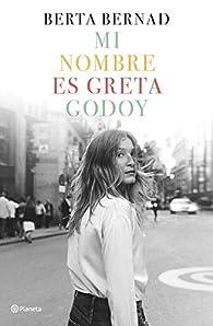 Mi nombre es Greta Godoy: 2 ) par  Berta Bernad Cifuentes