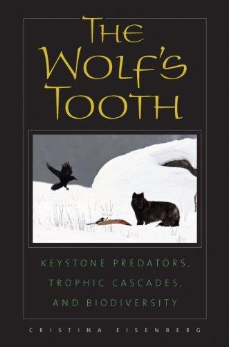 The Wolf's Tooth: Keystone Predators, Trophic Cascades, and Biodiversity by Cristina Eisenberg (2010-04-08)