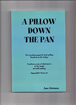 "A Pillow Down the Pan: The touching sequel to best-selling ""Knickers in the Fridge"" by [Grierson, Jane]"