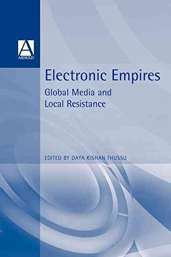 Electronic Empires Global Media And Local Resistance By