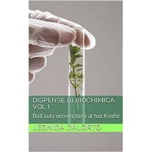 Dispense di Biochimica VOL.1: Dall'aula universitaria al tuo Kindle (Dispense universitarie)